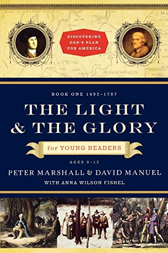 The Light and the Glory for Young Readers: 1492-1787 (Discovering God's Plan for America) (0800733738) by Anna Wilson Fishel; David Manuel; Peter Marshall