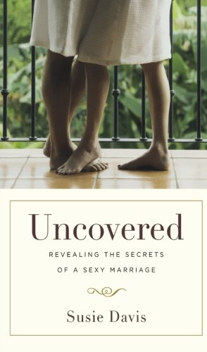 9780800733926: Uncovered: Revealing the Secrets of a Sexy Marriage