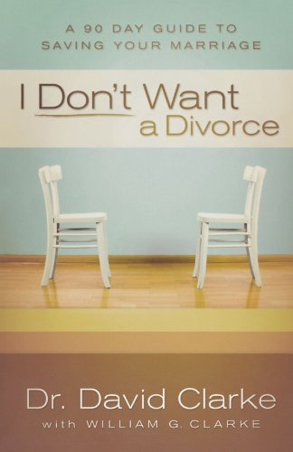 9780800734015: I Don't Want a Divorce: A 90 Day Guide to Saving Your Marriage