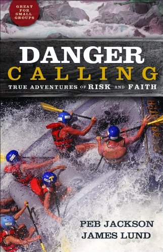9780800734046: Danger Calling: True Adventures of Risk and Faith