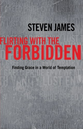 Flirting with the Forbidden: Finding Grace in a World of Temptation (0800734289) by Steven James