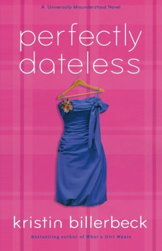 9780800734398: Perfectly Dateless: A Universally Misunderstood Novel