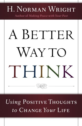 9780800734428: A Better Way to Think: Using Positive Thoughts to Change Your Life