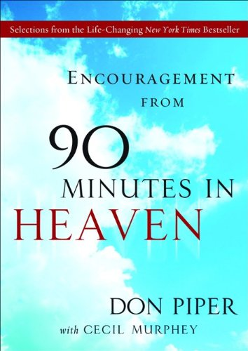 9780800734510: Encouragement from 90 Minutes in Heaven: Selections from the Life-Changing New York Times Bestseller