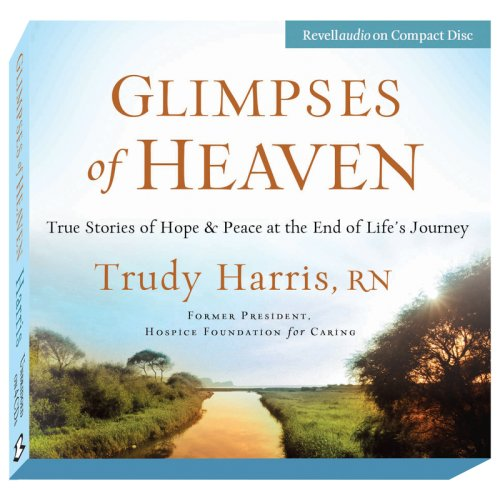 9780800744557: Glimpses of Heaven: True Stories of Hope and Peace at the End of Life's Journey