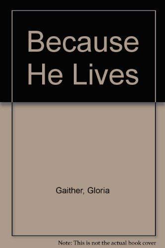 Because He Lives: Gaither, Gloria
