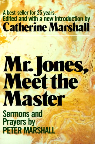 Mr. Jones, Meet the Master: Sermons and: Peter Marshall