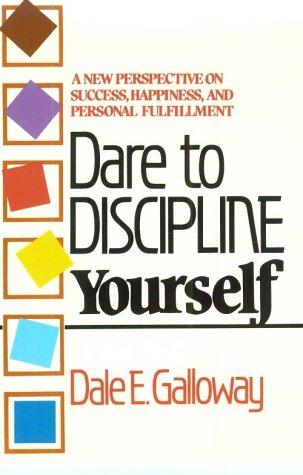 Dare To Discipline Yourself: Dale E. Galloway