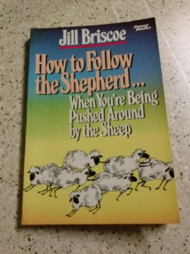 How to follow the shepherd-- when you're being pushed around by the sheep (0800751663) by Jill Briscoe