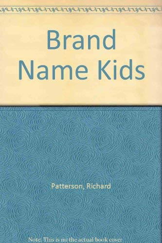Brand Name Kids- The Loss of Childhood in America: Patterson Jr, Richard