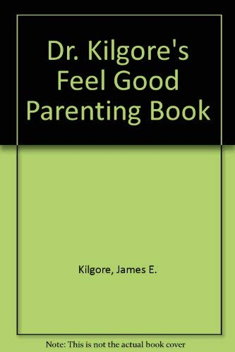 Dr. Kilgore's Feel Good Parenting Book (080075297X) by Kilgore, James E.