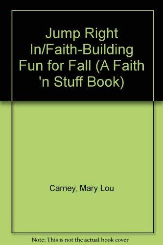 Jump Right In/Faith-Building Fun for Fall (A Faith 'N Stuff Book) (9780800754044) by Carney, Mary Lou