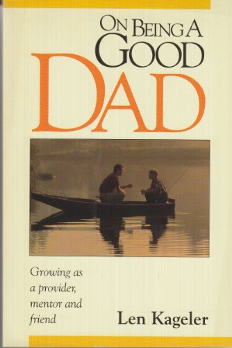 9780800754273: On Being a Good Dad: Growing As a Provider, Mentor, and Friend