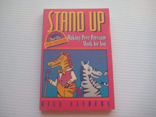 Stand Up: Making Peer Pressure Work for You (Tough Issues for Teens, Book 2) (0800754581) by Sanders, Bill