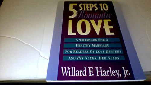 9780800754853: Five Steps to Romantic Love: A Workbook for Readers of Love Busters and His Needs, Her Needs