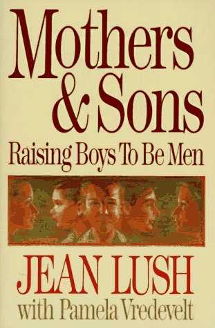 Mothers & Sons: Raising Boys to Be: Jean Lush, Pamela
