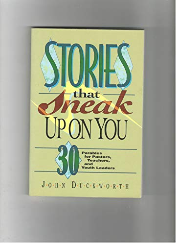Stories That Sneak Up on You: 30 Parables for Pastors, Teachers, and Youth Workers (9780800755041) by John Duckworth