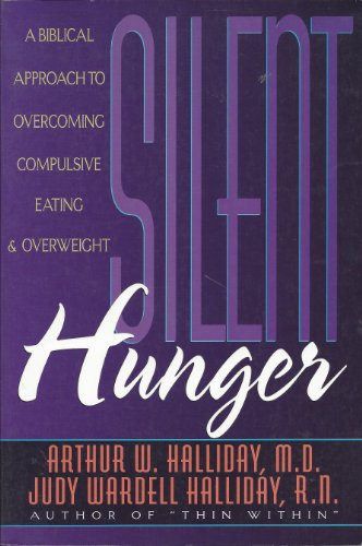 9780800755249: Silent Hunger: A Biblical Approach to Overcoming Compulsive Eating and Overweight