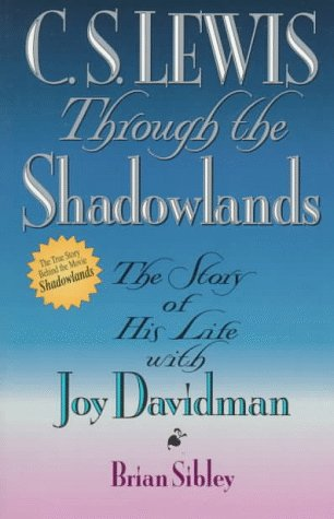 C. S. LEWIS Through the Shadowlands THE STORY OF HIS LIFE WITH JOY DAVIDMAN