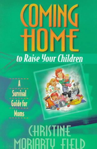 9780800755676: Coming Home to Raise Your Children: A Survival Guide for Moms
