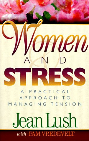 Women and Stress: A Practical Approach to: Lush, Jean, Vredevelt,