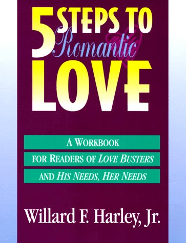 9780800756239: Five Steps to Romantic Love: A Workbook for Readers of Love Busters and His Needs, Her Needs