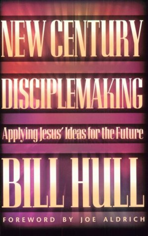 New Century Disciplemaking: Applying Jesus' Ideas for the Future: Bill Hull