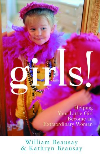 9780800756666: Girls!: Helping Your Little Girl Become an Extraordinary Woman