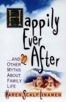 9780800756758: Happily Ever After: And 21 Other Myths About Family Life