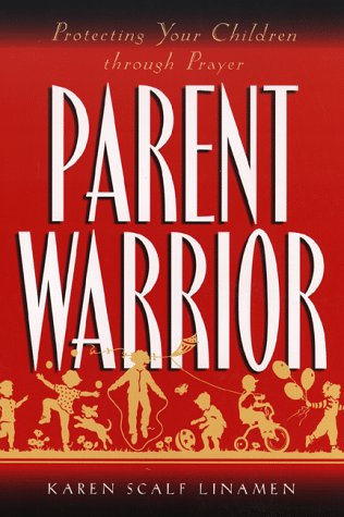Parent Warrior: Protecting Your Children Through Prayer: Linamen, Karen Scalf