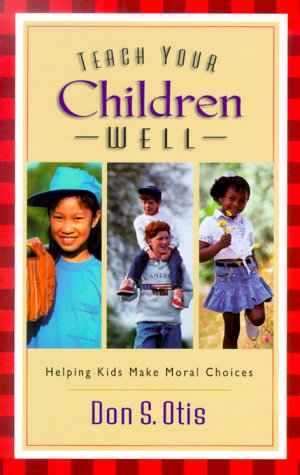 9780800757236: Teach Your Children Well: Helping Kids Make Moral Choices