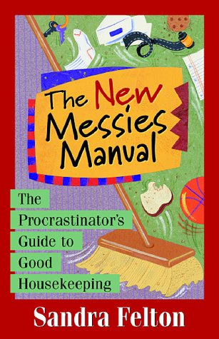 The New Messies Manual: The Procrastinator's Guide to Good Housekeeping: Sandra Felton