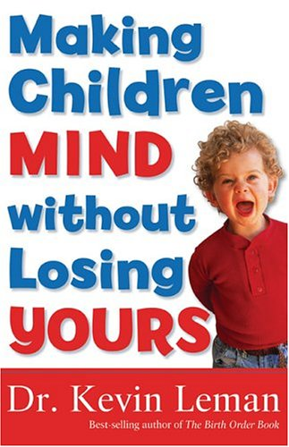 9780800757311: Making Children Mind Without Losing Yours