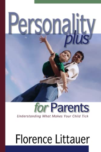 Personality Plus for Parents: Understanding What Makes Your Child Tick: Florence Littauer