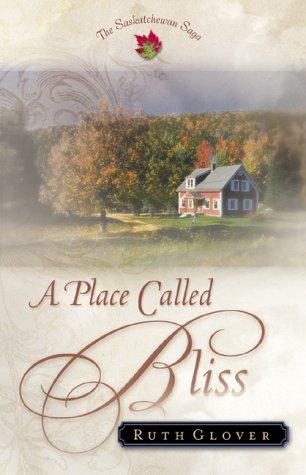 9780800757434: A Place Called Bliss: A Novel (The Saskatchewan Saga) #1