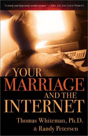 Your Marriage and the Internet (9780800757656) by Tom Whiteman; Randy Petersen