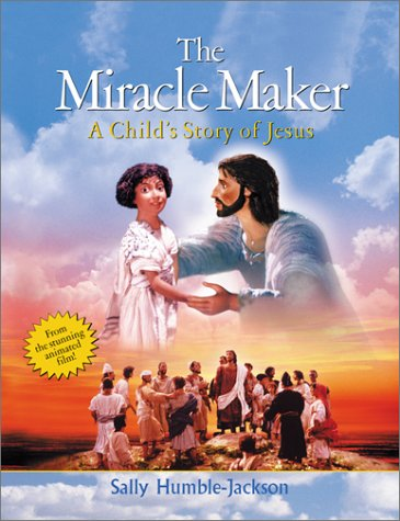 9780800757670: The Miracle Maker: A Child's Story of Jesus (From the stunning animated film)