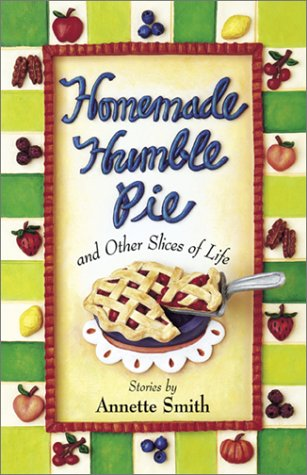 Homemade Humble Pie: And Other Slices of Life : Stories By Annette Smith: Smith, Annette
