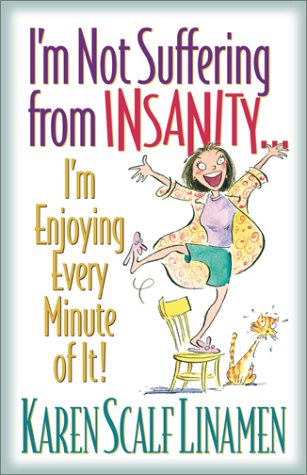 I'm Not Suffering from Insanity.: I'm Enjoying: Karen Scalf Linamen