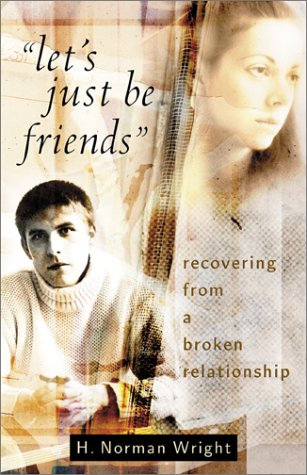 Let's Just Be Friends: Recovering from a Broken Relationship (080075803X) by H. Norman Wright