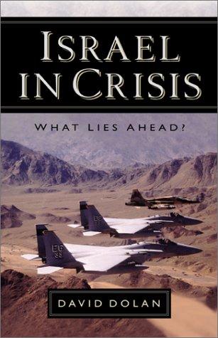 Israel in Crisis: What Lies Ahead?: Dolan, David