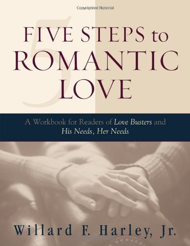 9780800758233: Five Steps to Romantic Love: A Workbook for Readers of Love Busters and His Needs, Her Needs
