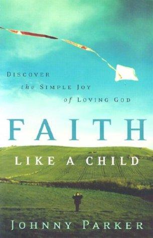 9780800758585: Faith like a Child: Discover the Simple Joy of Loving God