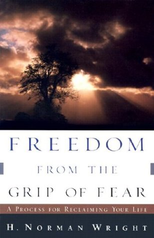 9780800758622: Freedom from the Grip of Fear: A Process for Reclaiming Your Life