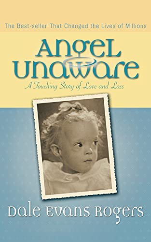 Angel Unaware: A Touching Story of Love: Rogers, Dale Evans