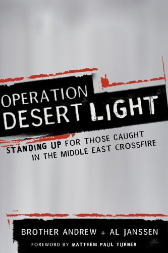 Operation Desert Light: Standing Up for Those Caught in the Middle East Crossfire (9780800759803) by Brother Andrew; Al Janssen