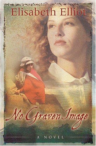 No Graven Image: A Novel: Elliot, Elisabeth