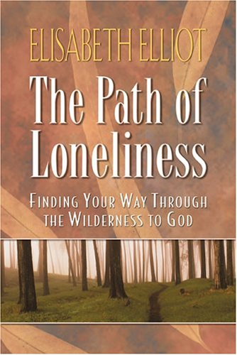 The Path of Loneliness: Finding Your Way Through the Wilderness to God (080075994X) by Elisabeth Elliot