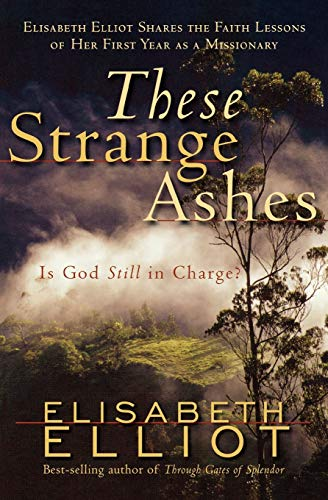 These Strange Ashes: Is God Still in Charge? (0800759958) by Elisabeth Elliot