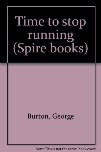 Time to stop running (Spire books): Burton, George